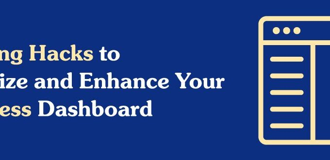 7 Exciting Hacks to Customize Your WordPress Dashboard